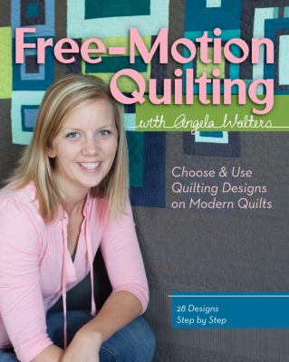 FreeMotion Quilting with Angela Walters Choose and Use Quilting Designs for Modern Quilts. ISBN: 978-7-60705-535-8. Available at Quilted Joy.com.