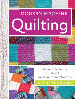 Modern Machine Quilting by Catherine Redford ISBN: 978-1-4402-4631-9. Available at Quilted Joy.com.