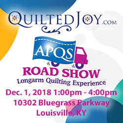 APQS Road Show the Longarm Quilting Experience Dec. 1, 2018 1:00pm-4:00pm 10302 Bluegrass Parkway Louisville, KY