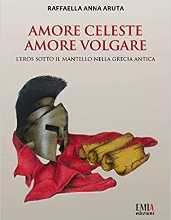 Amore celeste amore volgare. L'eros sotto il mantello nella Grecia antica