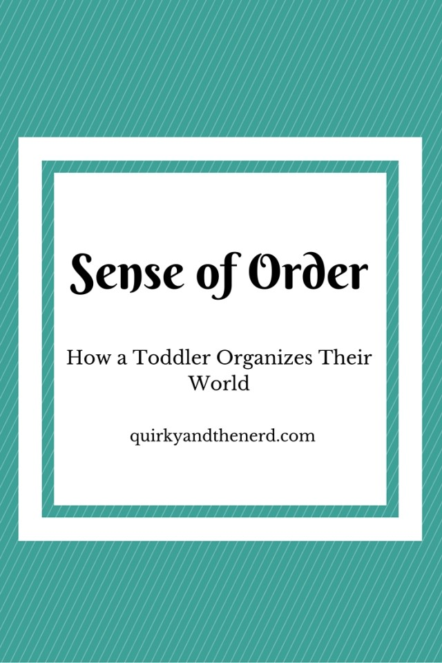 Toddlers can act like irrational dictators sometimes, but there is a reason. Learn about what a toddler's sense of order is and some simple things you can do about it. quirkyandthenerd.com