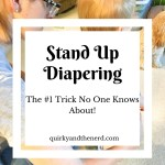 Stand Up Diapering: Yes, There Is a Trick to It!