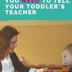 You Absolutely Need to Tell Your Toddler's Teachers These Things!