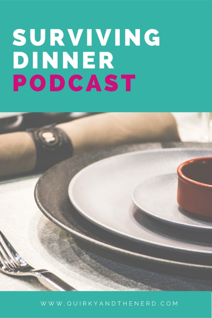 Listen to our surviving dinnertime podcast and learn about how we survive dinnertime, eat together, and even have fun. quirkyandthenerd.com