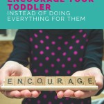 How to Encourage Your Toddler (Instead of Doing Everything For Them)