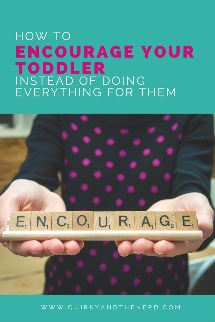 So many parents think they are helping their child by simply doing things for them. But they are actually hurting their independence and self-help skills in the future. Here are four ways to encourage toddlers without just doing things for them. quirkyandthenerd.com