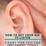 Secrets to Getting Your Kid to Listen to You