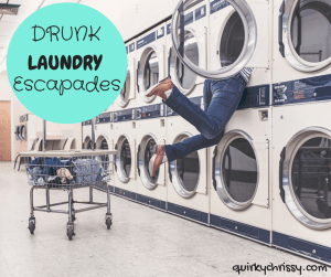drunk laundry escapades