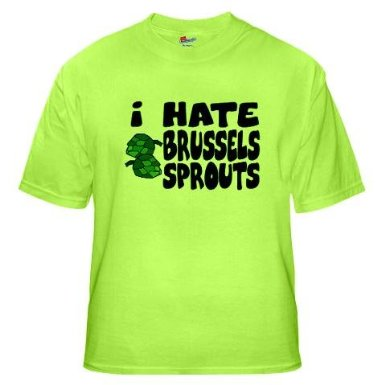 "This shirt makes me sad. But it came up when I searched ""Brussels sprouts humour."""