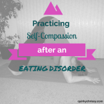 Practicing Self-Compassion After an Eating Disorder