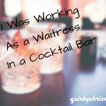 I Was Working as a Waitress in a Cocktail Bar…That Much is True