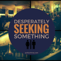Desperately Seeking Something: How to Fuck Everything Up