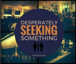 Desperately Seeking Something