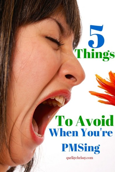 When you're PMSing, you want to steer clear of anything that might send you on attack. Avoid these 5 things, and you'll be golden.