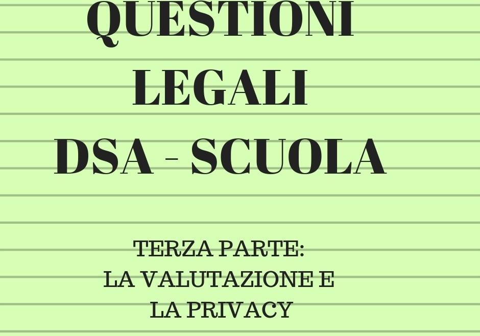 QUESTIONI LEGALI DSA-SCUOLA TERZA PARTE: LA VALUTAZIONE E LA PRIVACY