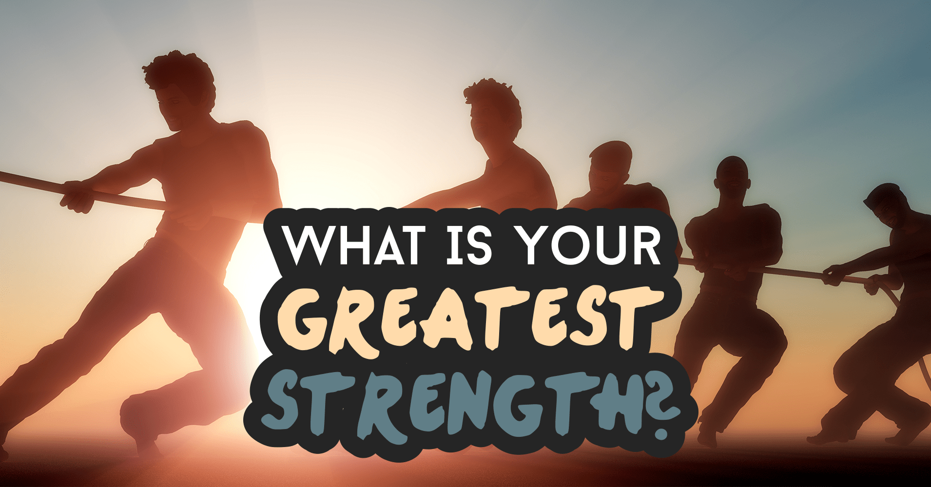 What Is Your Greatest Strength