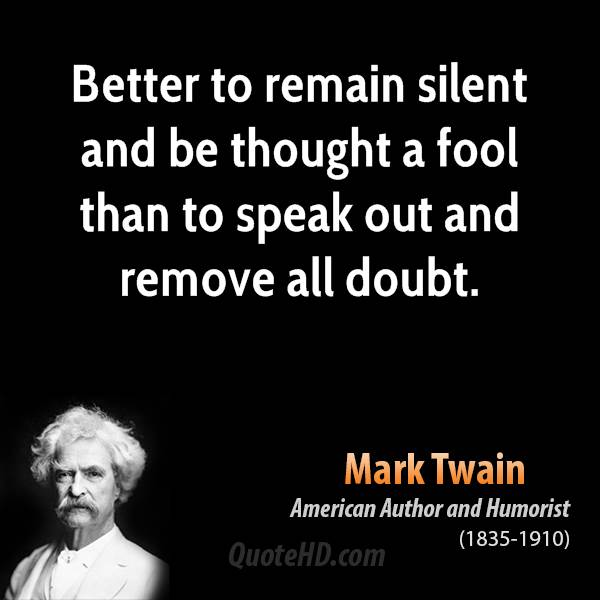 https://i2.wp.com/www.quotehd.com/imagequotes/TopAuthors/mark-twain-author-better-to-remain-silent-and-be-thought-a-fool-than-to-speak-out.jpg