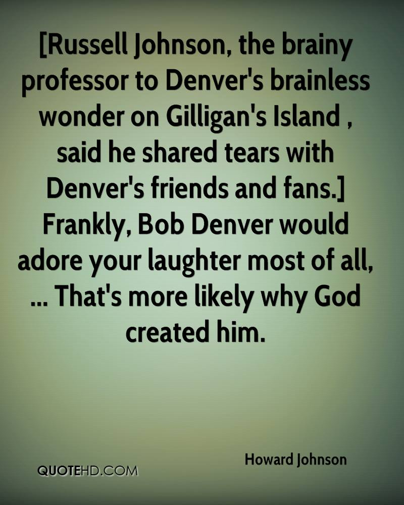 Brainy Quotes   Page 1   QuoteHD Howard Johnson    Russell Johnson  the brainy professor to Denver s  brainless wonder on Gilligan s