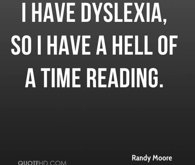 I Have Dyslexia So I Have A Hell Of A Time Reading