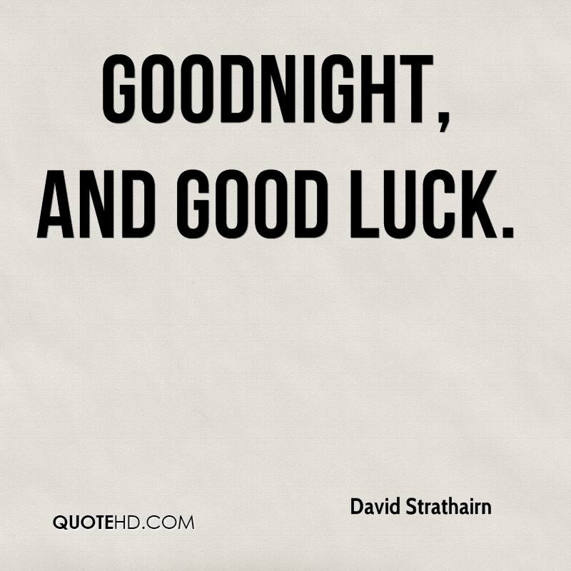 good night good luck quotes - Good Luck Quotes