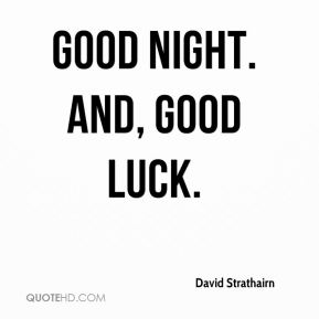 david strathairn good night and good luck - Good Luck Quotes