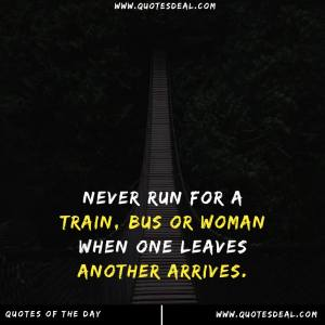 Never run for a train bus or woman
