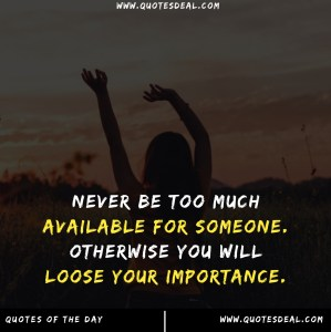 Never be too much available for someone