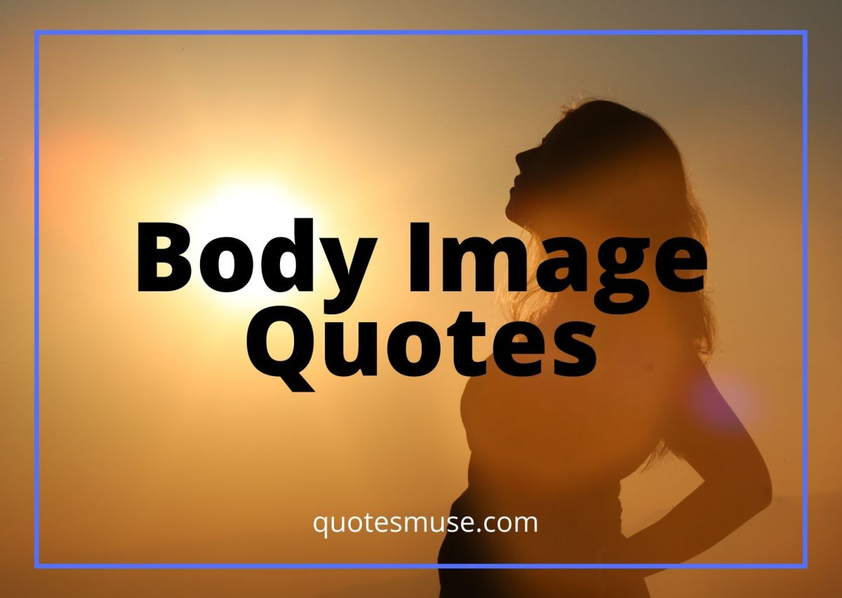 Body Image Quotes for the Beautiful Mind