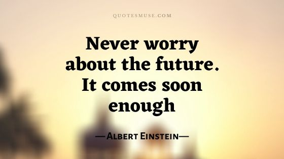 90 Worrying about the Future Quotes for Motivation
