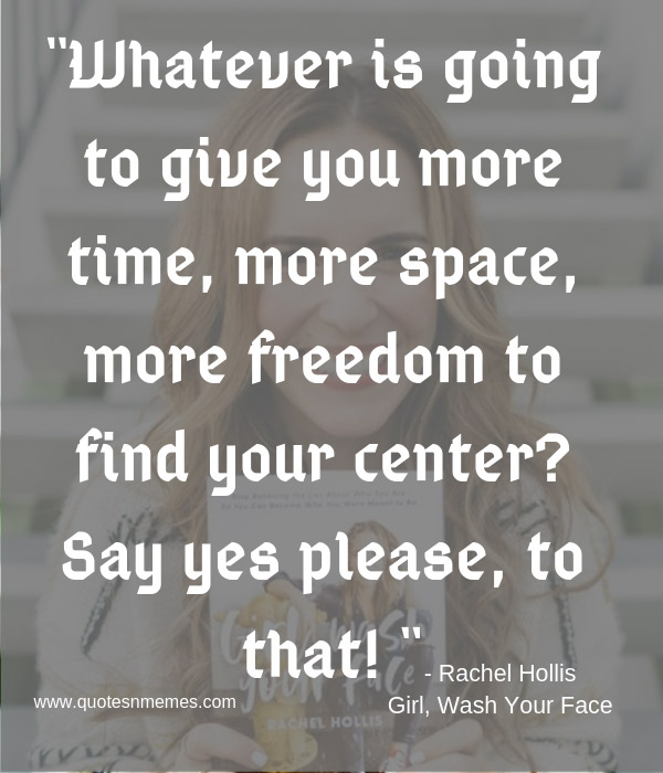 """Whatever is going to give you more time, more space, more freedom to find your center? Say yes please, to that! """