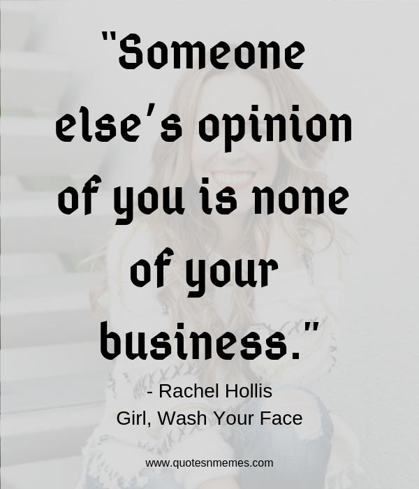 """Someone else's opinion of you is none of your business."""
