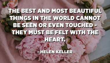 E cose più belle è più belle di u mondu ùn ponu micca esse vistu o ancu toccu - anu da esse sentitu cù u core. - Helen Keller