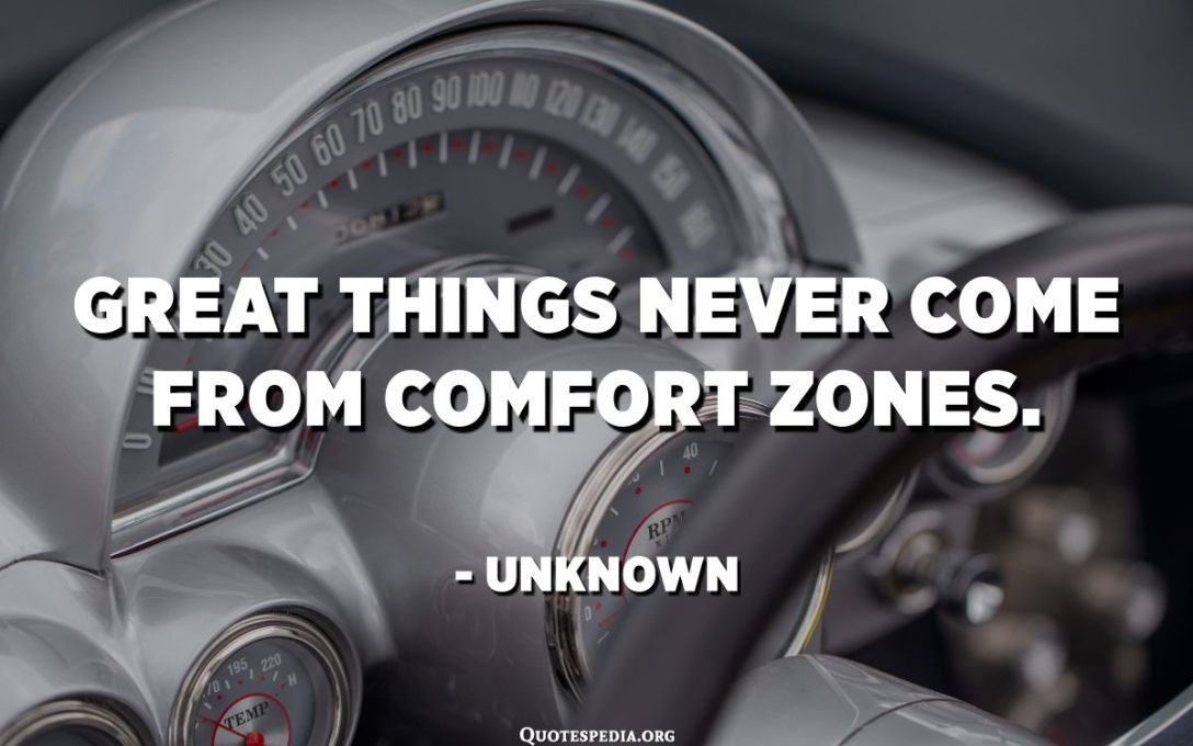 Store ting kommer aldrig fra komfortzoner. - Ukendt