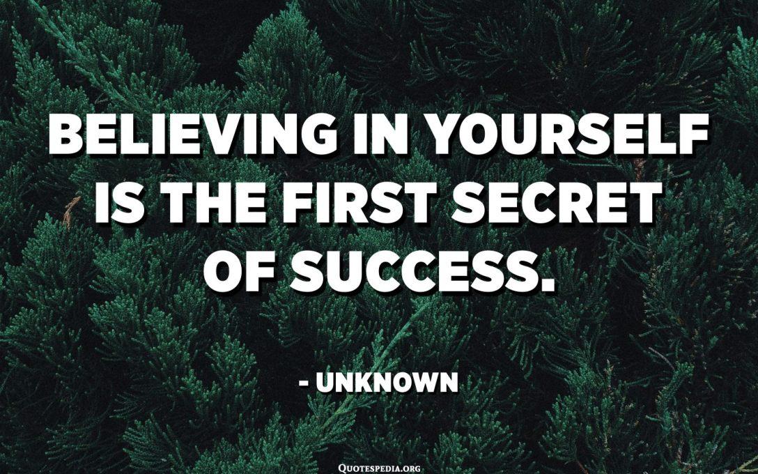Creer en ti mismo es el primer secreto del éxito. - Desconocido