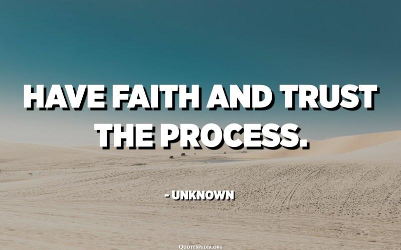 ایمان داشته باشید و به روند اعتماد کنید. - ناشناس