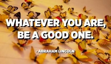 Edozein izanda ere, ona izan. - Abraham Lincoln