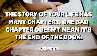 La història de la teva vida té molts capítols. Un capítol dolent no significa que sigui el final del llibre. - Desconegut