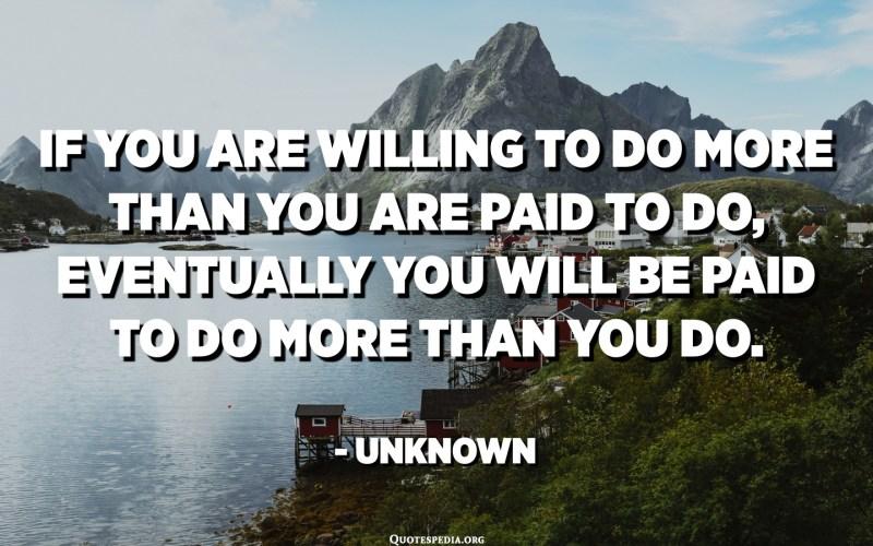 Si esteu disposats a fer més del que se us paga, eventualment se us pagarà per fer més del que feu. - Desconegut