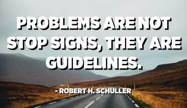 Os problemas non son sinais de parada, son pautas. - Robert H. Schuller