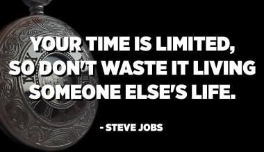 El vostre temps és limitat, així que no el perdis vivint la vida d'una altra persona. - Steve Jobs