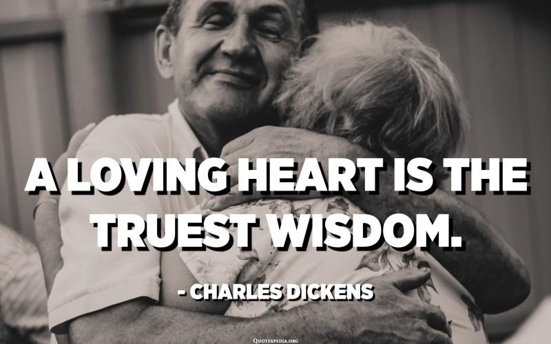 القلب العاشق هو الاصدق حكمة. - تشارلز ديكنز