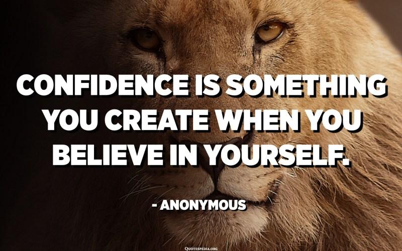 الثقة هي شيء تصنعه عندما تؤمن بنفسك. - مجهول
