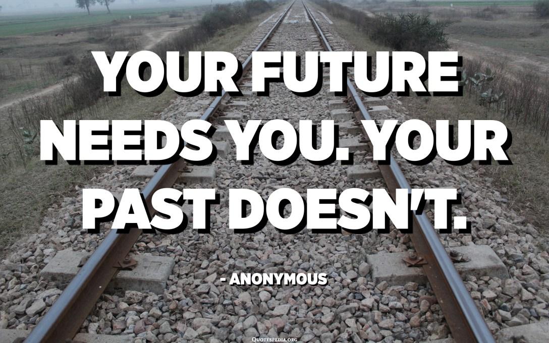 El teu futur et necessita. El teu passat no. - Anònim