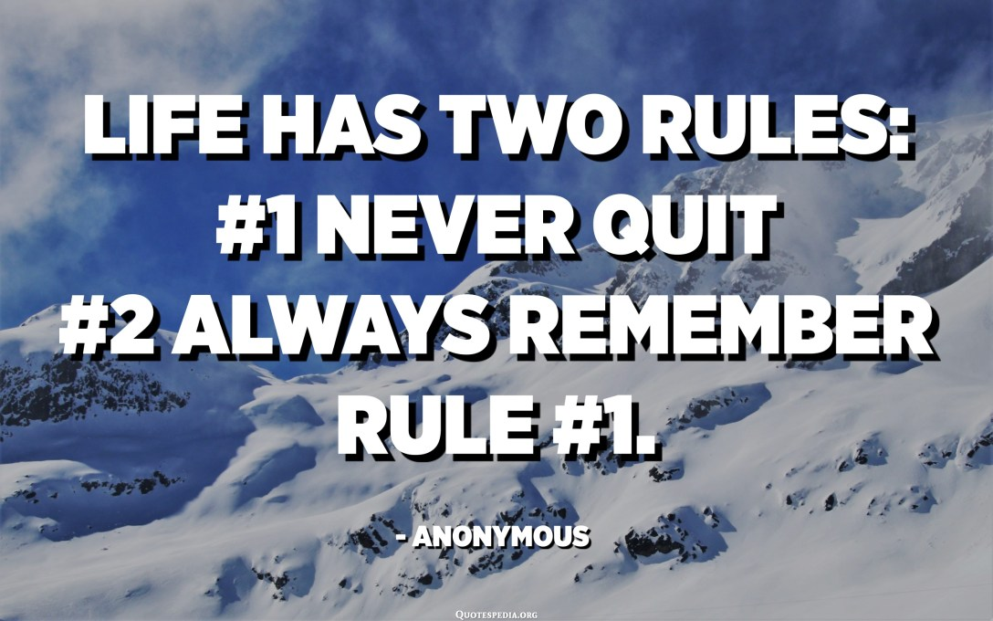 Hidup memiliki dua aturan: # 1 Jangan pernah berhenti # 2 Selalu ingat aturan # 1. - Anonim