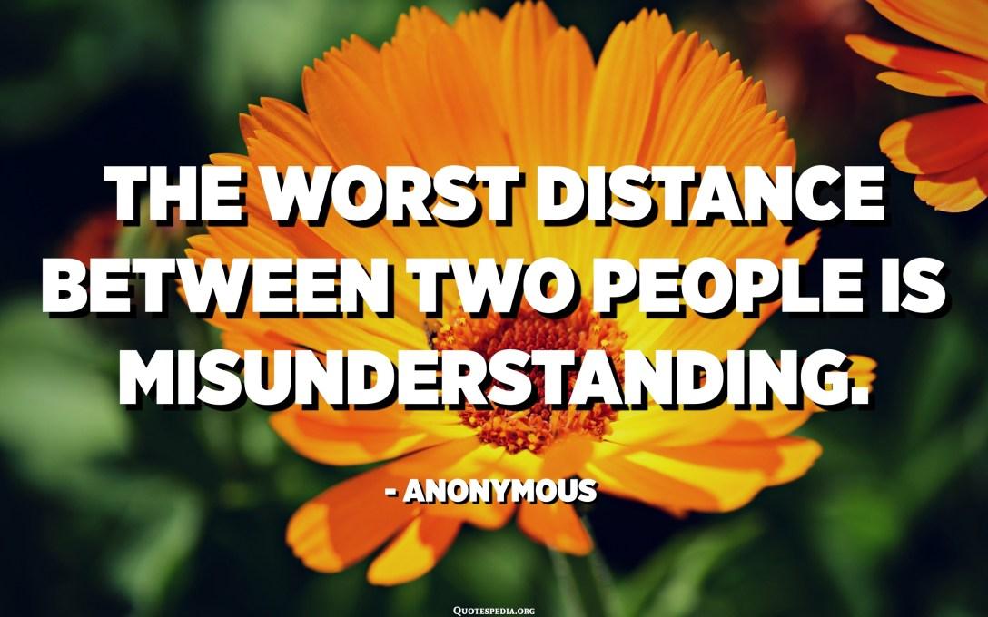 A peor distanza trà dui persone hè sbagliata. - Anònimu
