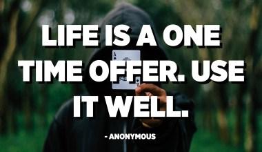 Život je jednorazová ponuka. Používajte ho dobre. - Anonymné