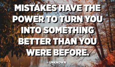 Els errors tenen el poder de convertir-lo en quelcom millor que abans. - Desconegut