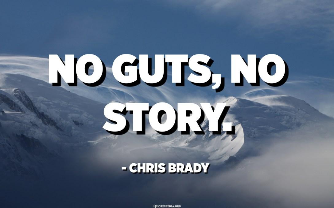 No guts, no story. - Chris Brady