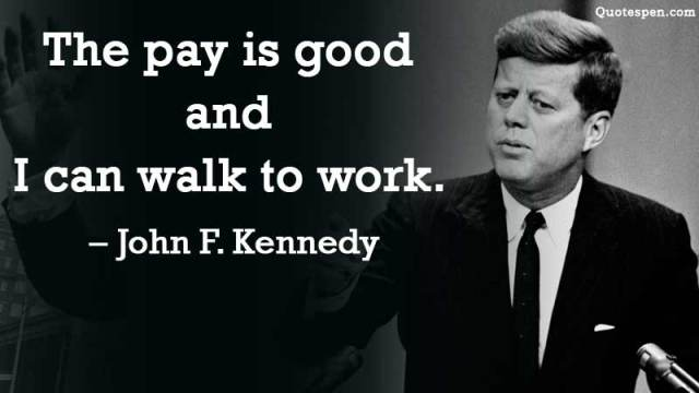 john-f-kennedy-pay-is-good-quote