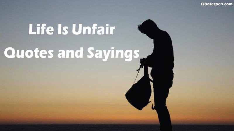 life is unfair quotes and sayings
